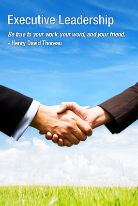 Executive Leadership : Be true to your work, your word, and your friend. - Henry David Thoreau