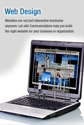 Web Design : Websites are not just interactive brochures anymore. Let eAir Communications help you build the right website for your business or organization.